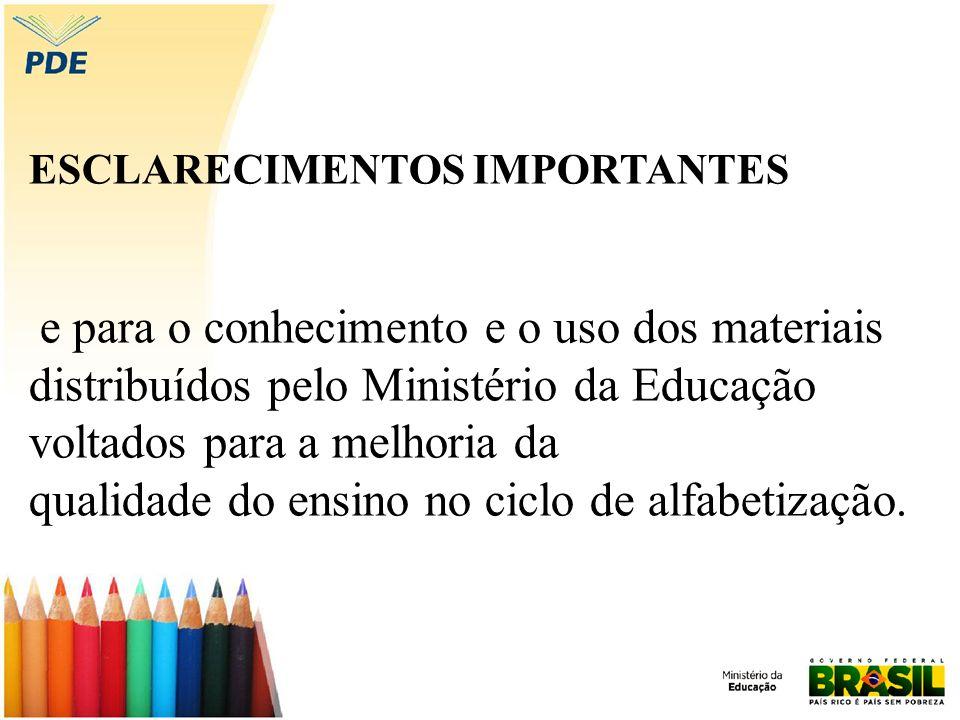 ESCLARECIMENTOS IMPORTANTES e para o conhecimento e o uso dos materiais distribuídos pelo Ministério da Educação voltados para a melhoria da qualidade
