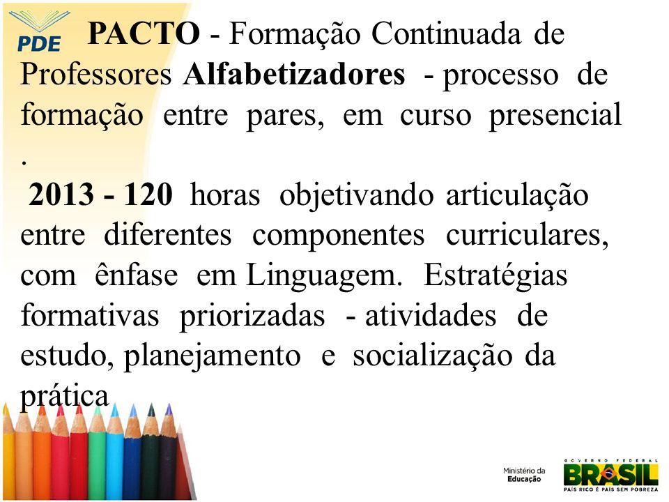 PACTO - Formação Continuada de Professores Alfabetizadores - processo de formação entre pares, em curso presencial. 2013 - 120 horas objetivando artic