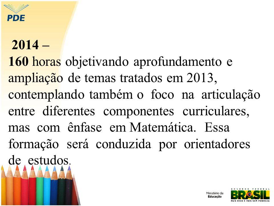 2014 – 160 horas objetivando aprofundamento e ampliação de temas tratados em 2013, contemplando também o foco na articulação entre diferentes componen