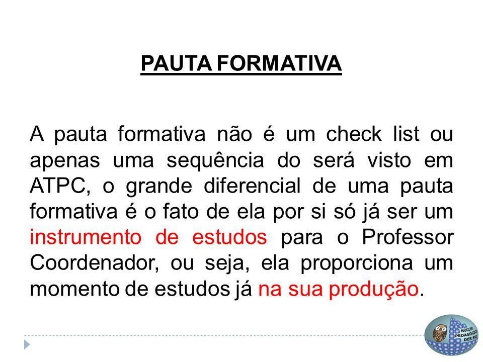 PAUTA FORMATIVA A pauta formativa não é um check list ou apenas uma sequência do será visto em ATPC, o grande diferencial de uma pauta formativa é o f