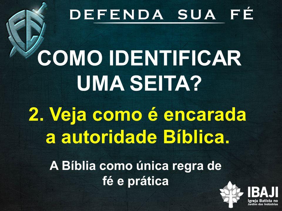COMO IDENTIFICAR UMA SEITA.2. Veja como é encarada a autoridade Bíblica.