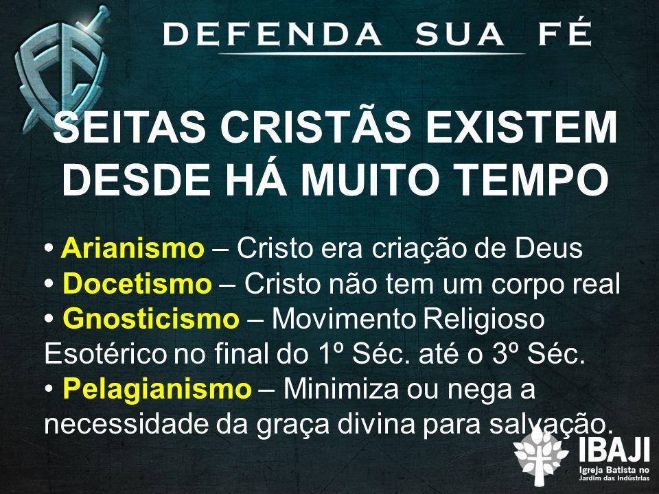 SEITAS CRISTÃS EXISTEM DESDE HÁ MUITO TEMPO Arianismo – Cristo era criação de Deus Docetismo – Cristo não tem um corpo real Gnosticismo – Movimento Religioso Esotérico no final do 1º Séc.
