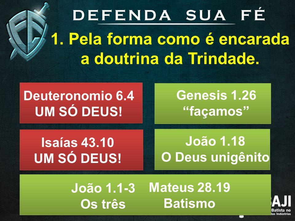 1.Pela forma como é encarada a doutrina da Trindade.