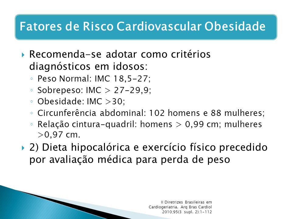  Recomenda-se adotar como critérios diagnósticos em idosos: ◦ Peso Normal: IMC 18,5-27; ◦ Sobrepeso: IMC > 27-29,9; ◦ Obesidade: IMC >30; ◦ Circunfer