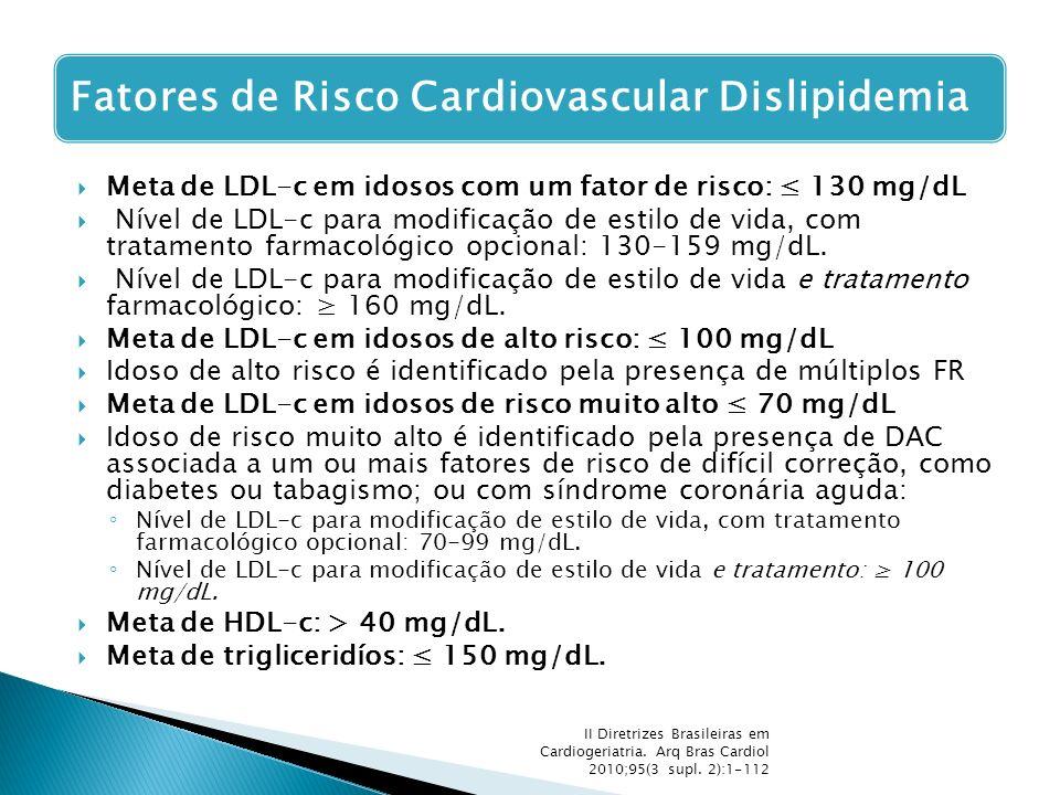  Meta de LDL-c em idosos com um fator de risco: ≤ 130 mg/dL  Nível de LDL-c para modificação de estilo de vida, com tratamento farmacológico opciona