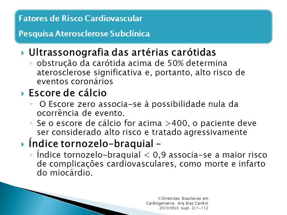  Ultrassonografia das artérias carótidas ◦ obstrução da carótida acima de 50% determina aterosclerose significativa e, portanto, alto risco de evento