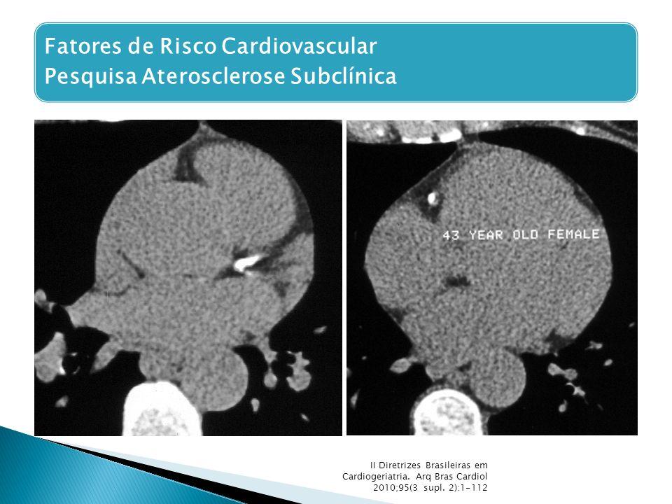 II Diretrizes Brasileiras em Cardiogeriatria. Arq Bras Cardiol 2010;95(3 supl. 2):1-112 Fatores de Risco Cardiovascular Pesquisa Aterosclerose Subclín