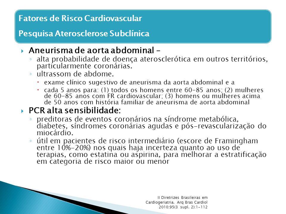  Aneurisma de aorta abdominal – ◦ alta probabilidade de doença aterosclerótica em outros territórios, particularmente coronárias. ◦ ultrassom de abdo