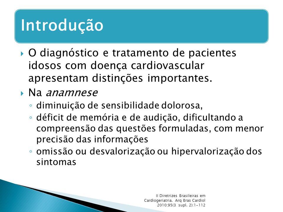  O diagnóstico e tratamento de pacientes idosos com doença cardiovascular apresentam distinções importantes.  Na anamnese ◦ diminuição de sensibilid