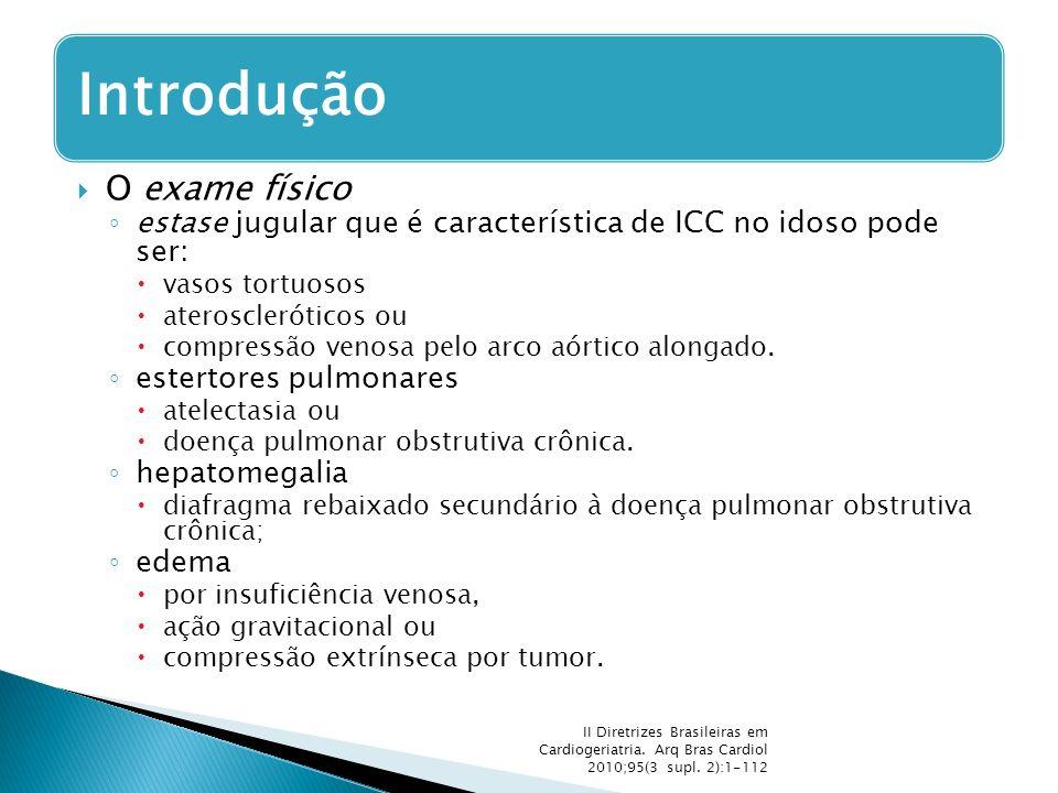  O exame físico ◦ estase jugular que é característica de ICC no idoso pode ser:  vasos tortuosos  ateroscleróticos ou  compressão venosa pelo arco