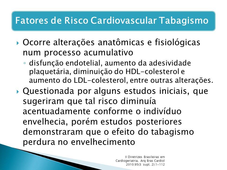  Ocorre alterações anatômicas e fisiológicas num processo acumulativo ◦ disfunção endotelial, aumento da adesividade plaquetária, diminuição do HDL-c