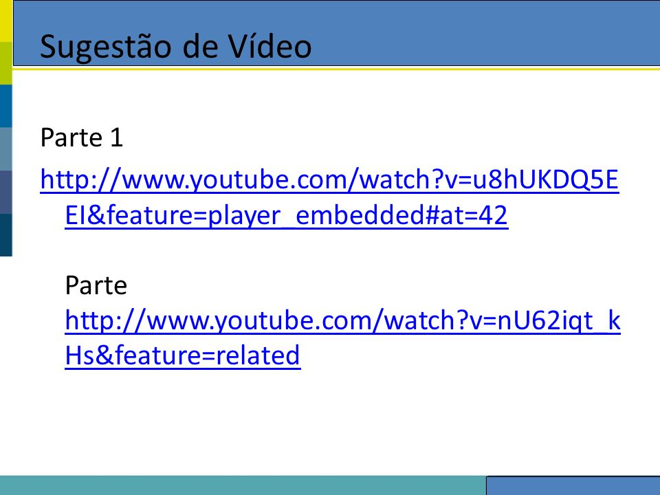 Sugestão de Vídeo Parte 1 http://www.youtube.com/watch?v=u8hUKDQ5E EI&feature=player_embedded#at=42 http://www.youtube.com/watch?v=u8hUKDQ5E EI&featur