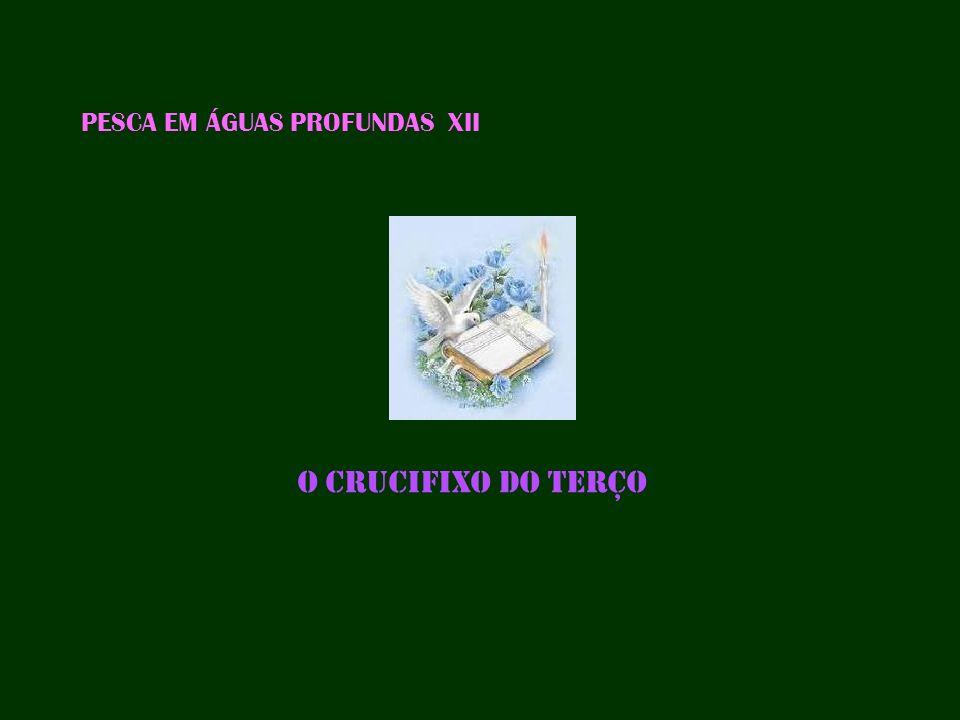 PESCA EM ÁGUAS PROFUNDAS XII O CRUCIFIXO DO TERÇO