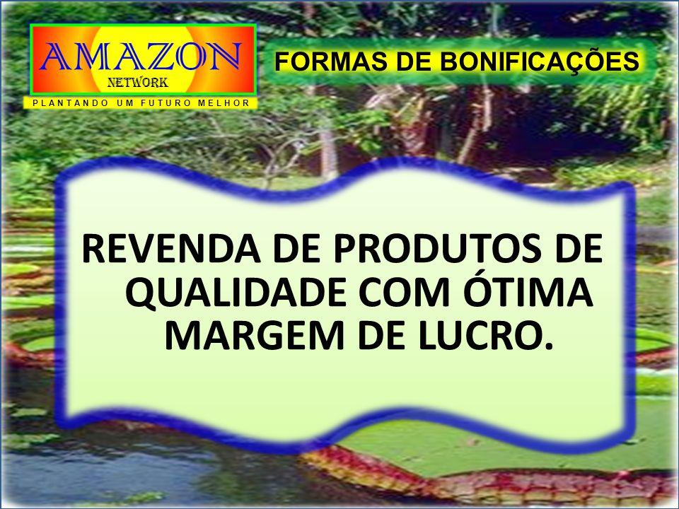 REVENDA DE PRODUTOS DE QUALIDADE COM ÓTIMA MARGEM DE LUCRO. FORMAS DE BONIFICAÇÕES PLANTANDO UM FUTURO MELHOR AMAZON Network