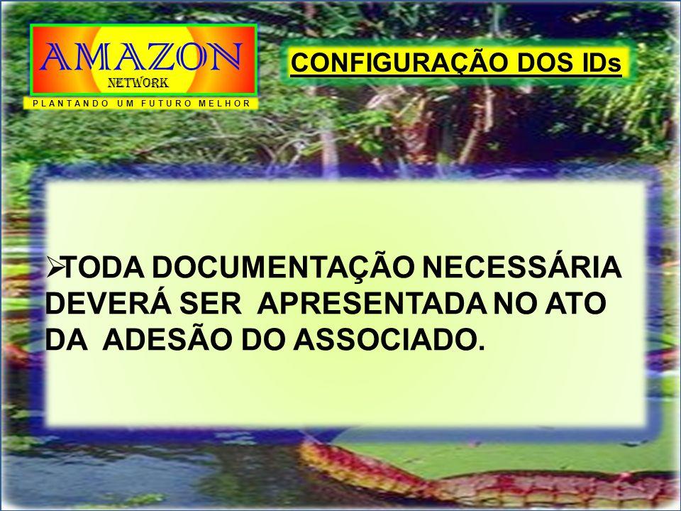  TODA DOCUMENTAÇÃO NECESSÁRIA DEVERÁ SER APRESENTADA NO ATO DA ADESÃO DO ASSOCIADO. CONFIGURAÇÃO DOS IDs PLANTANDO UM FUTURO MELHOR AMAZON Network