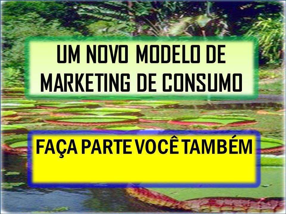 UM NOVO MODELO DE MARKETING DE CONSUMO FAÇA PARTE VOCÊ TAMBÉM