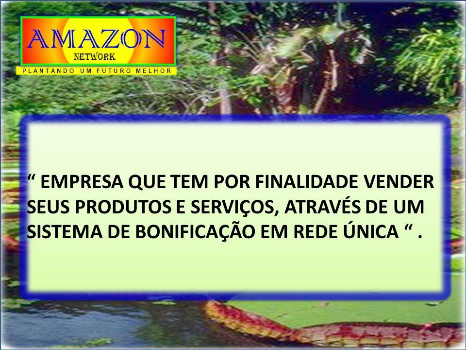 """AMAZON Network """" EMPRESA QUE TEM POR FINALIDADE VENDER SEUS PRODUTOS E SERVIÇOS, ATRAVÉS DE UM SISTEMA DE BONIFICAÇÃO EM REDE ÚNICA """"."""