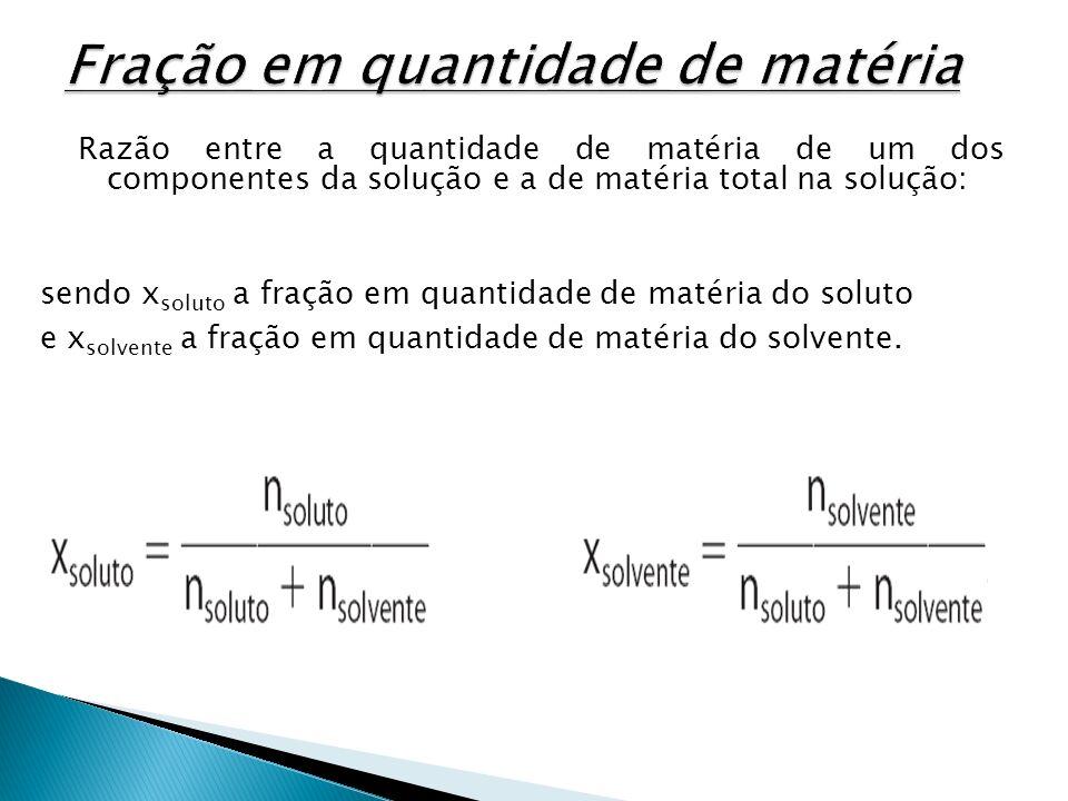 Razão entre a quantidade de matéria de um dos componentes da solução e a de matéria total na solução: sendo x soluto a fração em quantidade de matéria