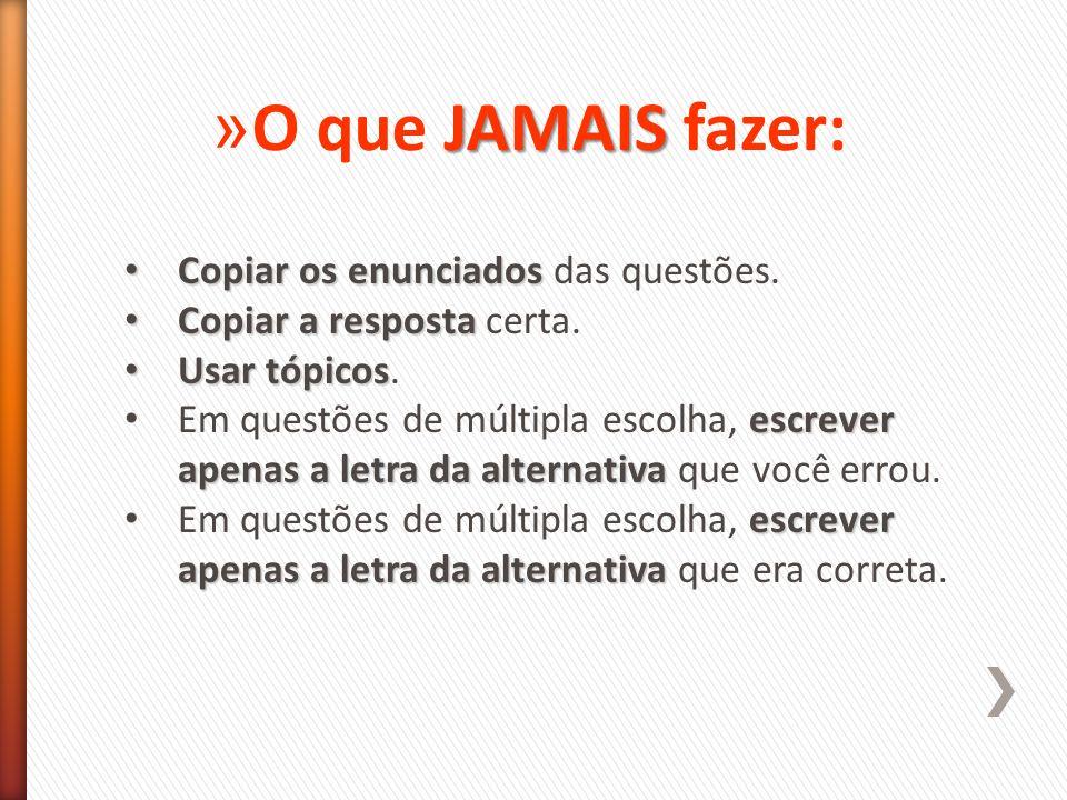 JAMAIS » O que JAMAIS fazer: Copiar os enunciados Copiar os enunciados das questões.