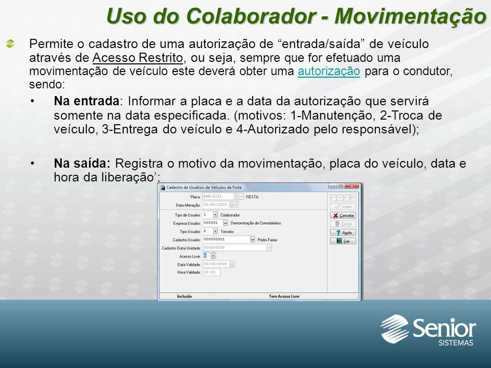 """Uso do Colaborador - Movimentação Permite o cadastro de uma autorização de """"entrada/saída"""" de veículo através de Acesso Restrito, ou seja, sempre que"""