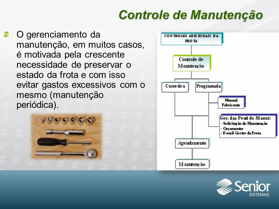 Controle de Manutenção O gerenciamento da manutenção, em muitos casos, é motivada pela crescente necessidade de preservar o estado da frota e com isso