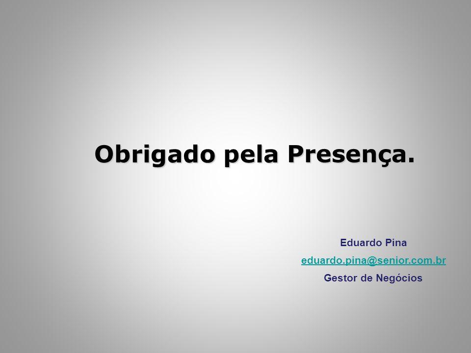 Obrigado pela Eduardo Pina eduardo.pina@senior.com.br Gestor de Negócios Presença.