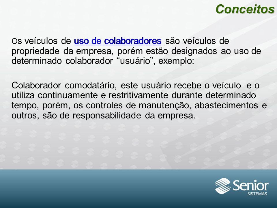 """Conceitos O s veículos de uso de colaboradores são veículos de propriedade da empresa, porém estão designados ao uso de determinado colaborador """"usuár"""