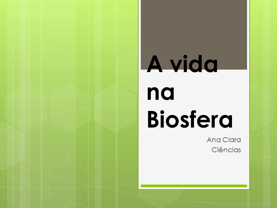 A vida na Biosfera Ana Clara Ciências