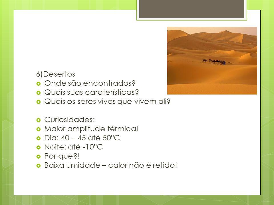 6)Desertos  Onde são encontrados. Quais suas caraterísticas.