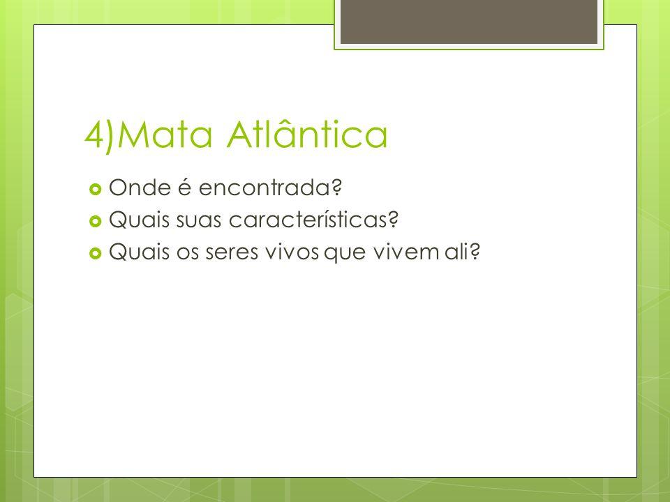 4)Mata Atlântica  Onde é encontrada. Quais suas características.