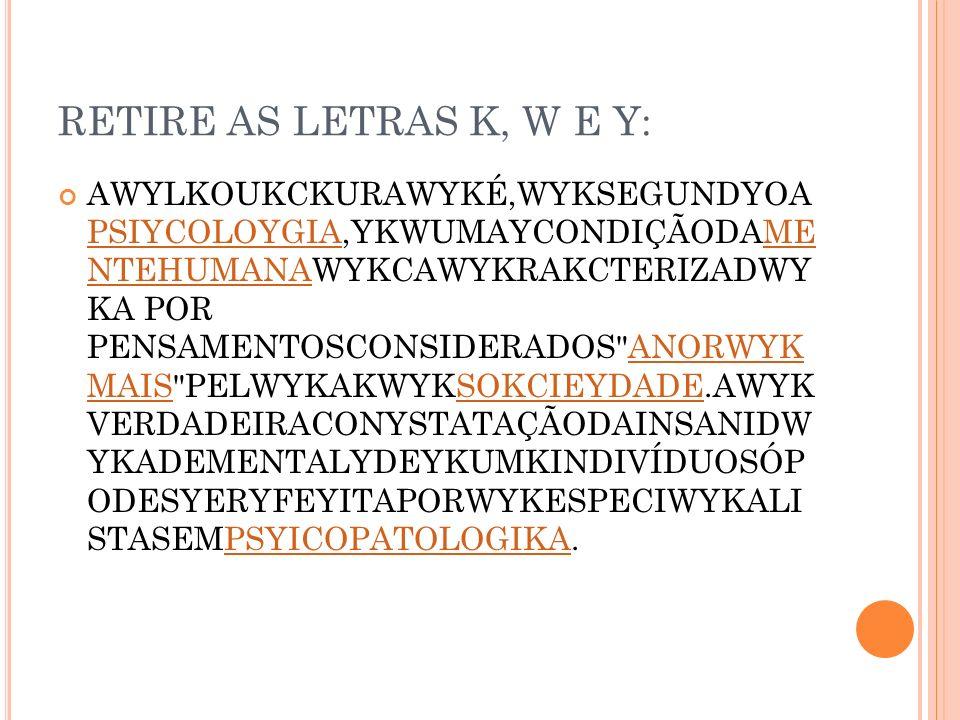 RETIRE AS LETRAS K, W E Y: AWYLKOUKCKURAWYKÉ,WYKSEGUNDYOA PSIYCOLOYGIA,YKWUMAYCONDIÇÃODAME NTEHUMANAWYKCAWYKRAKCTERIZADWY KA POR PENSAMENTOSCONSIDERADOS ANORWYK MAIS PELWYKAKWYKSOKCIEYDADE.AWYK VERDADEIRACONYSTATAÇÃODAINSANIDW YKADEMENTALYDEYKUMKINDIVÍDUOSÓP ODESYERYFEYITAPORWYKESPECIWYKALI STASEMPSYICOPATOLOGIKA.