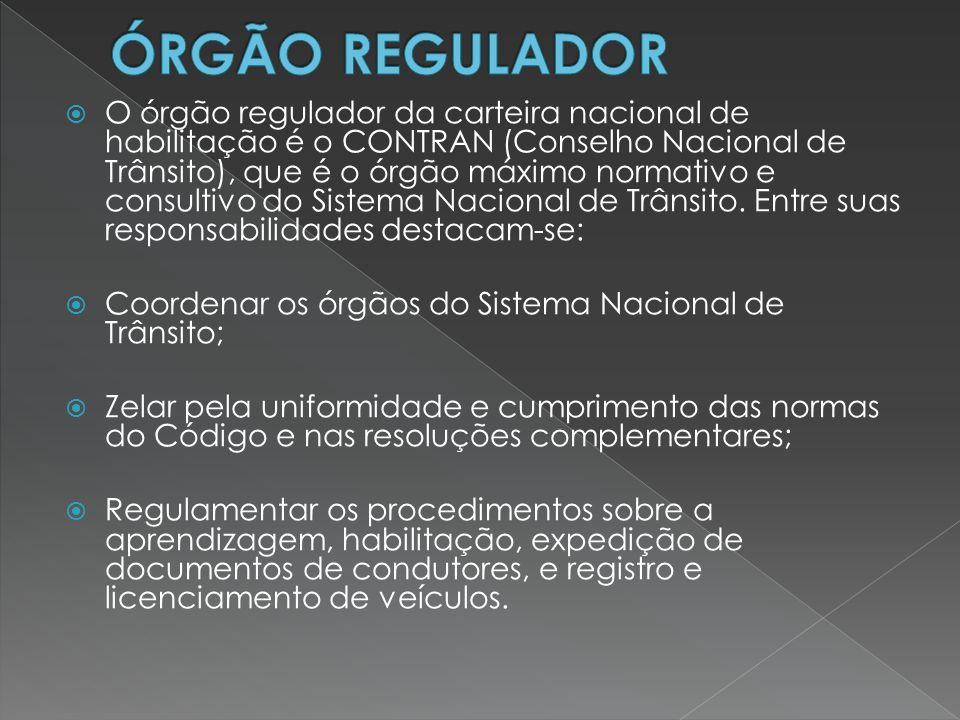  O órgão regulador da carteira nacional de habilitação é o CONTRAN (Conselho Nacional de Trânsito), que é o órgão máximo normativo e consultivo do Si