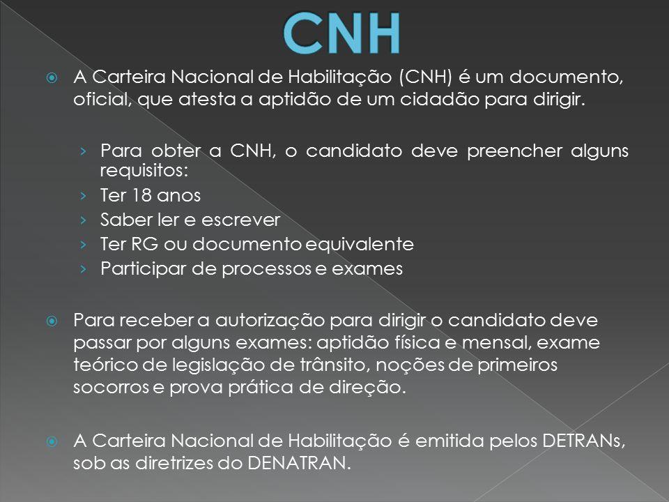  A Carteira Nacional de Habilitação (CNH) é um documento, oficial, que atesta a aptidão de um cidadão para dirigir. › Para obter a CNH, o candidato d