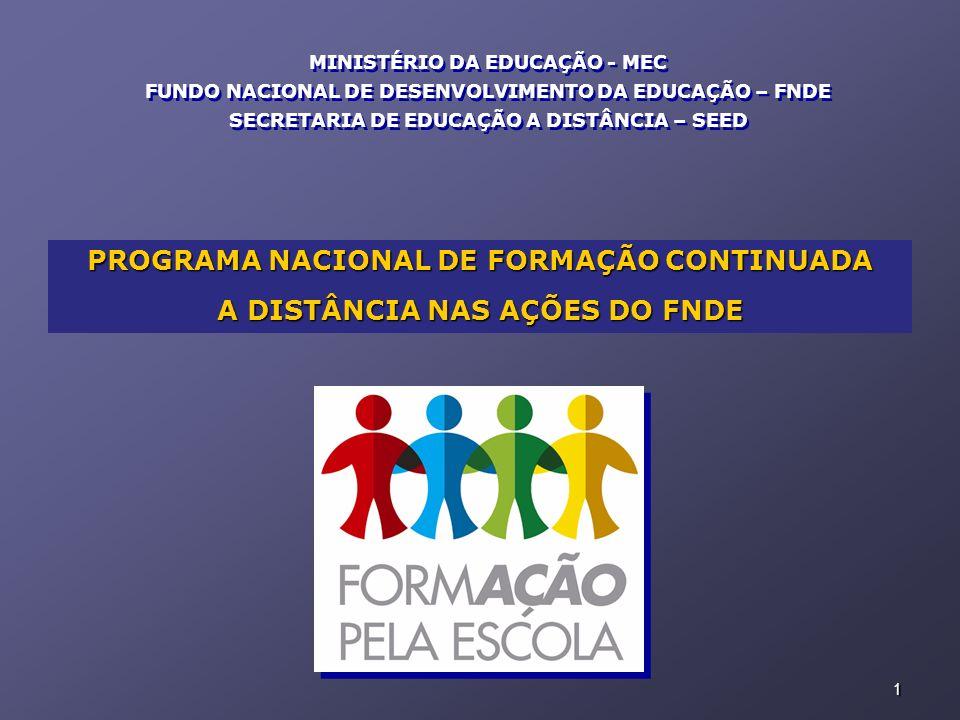 MINISTÉRIO DA EDUCAÇÃO - MEC FUNDO NACIONAL DE DESENVOLVIMENTO DA EDUCAÇÃO – FNDE SECRETARIA DE EDUCAÇÃO A DISTÂNCIA – SEED MINISTÉRIO DA EDUCAÇÃO - MEC FUNDO NACIONAL DE DESENVOLVIMENTO DA EDUCAÇÃO – FNDE SECRETARIA DE EDUCAÇÃO A DISTÂNCIA – SEED PROGRAMA NACIONAL DE FORMAÇÃO CONTINUADA A DISTÂNCIA NAS AÇÕES DO FNDE 1