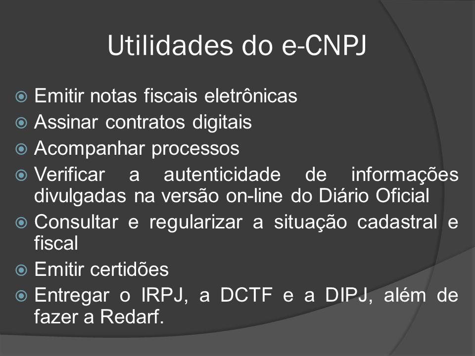 Utilidades do e-CNPJ  Emitir notas fiscais eletrônicas  Assinar contratos digitais  Acompanhar processos  Verificar a autenticidade de informações