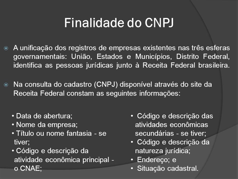 Finalidade do CNPJ  A unificação dos registros de empresas existentes nas três esferas governamentais: União, Estados e Municípios, Distrito Federal,