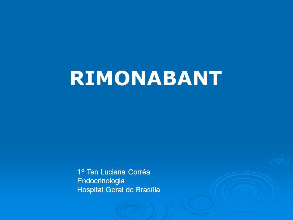 RIMONABANT 1° Ten Luciana Corrêa Endocrinologia Hospital Geral de Brasília