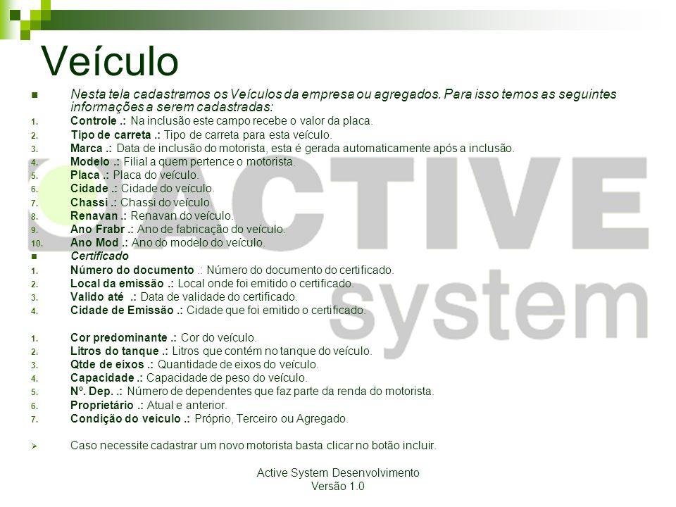 Active System Desenvolvimento Versão 1.0 Veículo Nesta tela cadastramos os Veículos da empresa ou agregados.