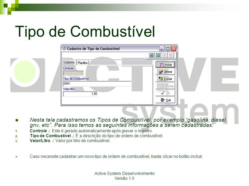 Active System Desenvolvimento Versão 1.0 Tipo de Combustível Nesta tela cadastramos os Tipos de Combustível, por exemplo gasolina, diesel, gnv, etc .