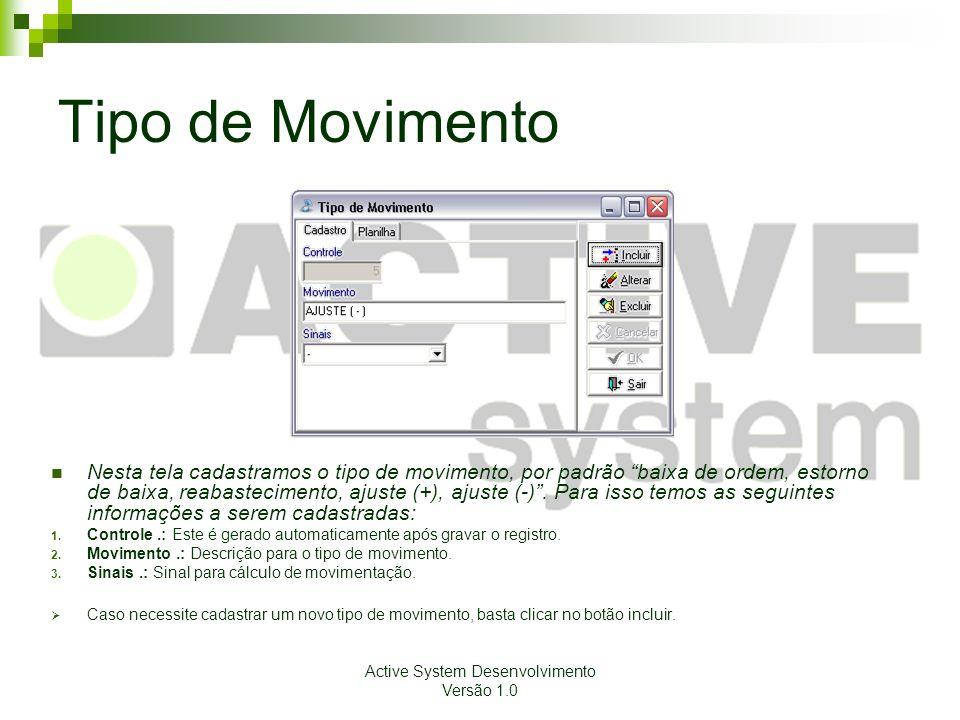 Active System Desenvolvimento Versão 1.0 Tipo de Movimento Nesta tela cadastramos o tipo de movimento, por padrão baixa de ordem, estorno de baixa, reabastecimento, ajuste (+), ajuste (-) .
