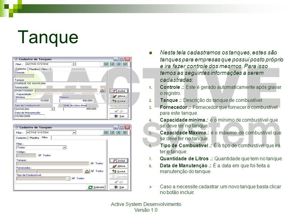 Active System Desenvolvimento Versão 1.0 Tanque Nesta tela cadastramos os tanques, estes são tanques para empresas que possui posto próprio e ira fazer controle dos mesmos.