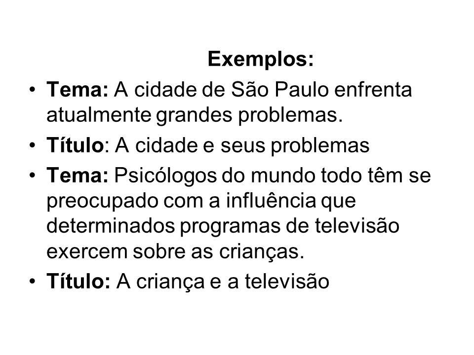 Exemplos: Tema: A cidade de São Paulo enfrenta atualmente grandes problemas.