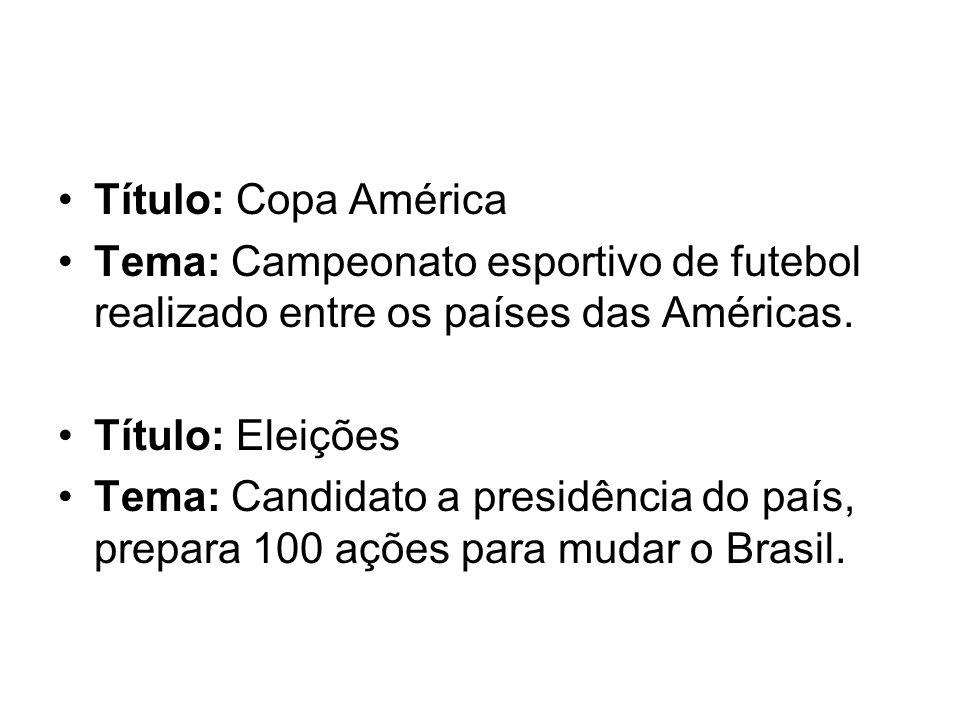 Título: Copa América Tema: Campeonato esportivo de futebol realizado entre os países das Américas.