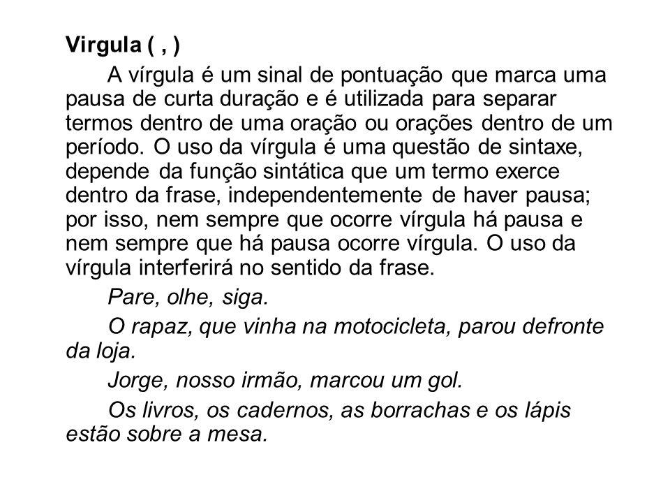 Virgula (, ) A vírgula é um sinal de pontuação que marca uma pausa de curta duração e é utilizada para separar termos dentro de uma oração ou orações dentro de um período.