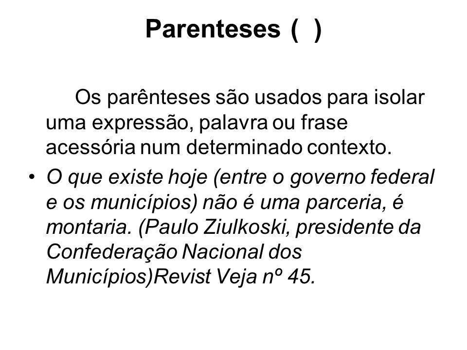 Parenteses ( ) Os parênteses são usados para isolar uma expressão, palavra ou frase acessória num determinado contexto.
