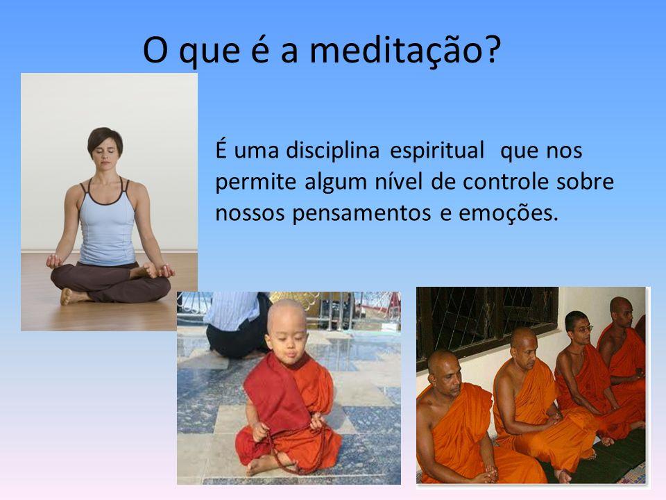 O que é a meditação? É uma disciplina espiritual que nos permite algum nível de controle sobre nossos pensamentos e emoções.