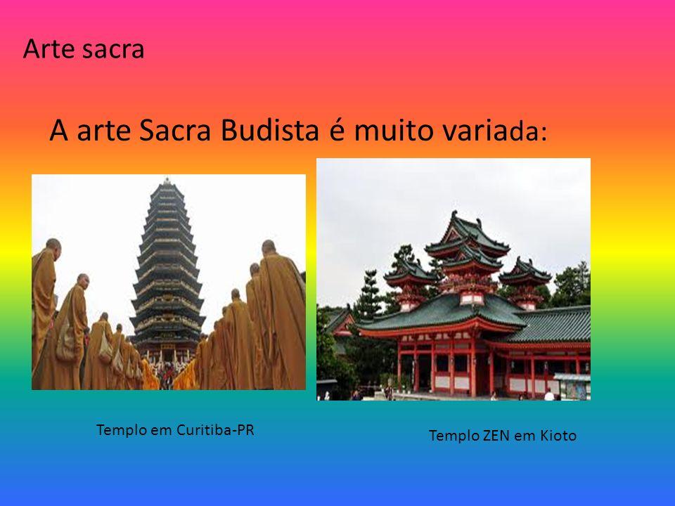 Arte sacra A arte Sacra Budista é muito varia da: Templo em Curitiba-PR Templo ZEN em Kioto