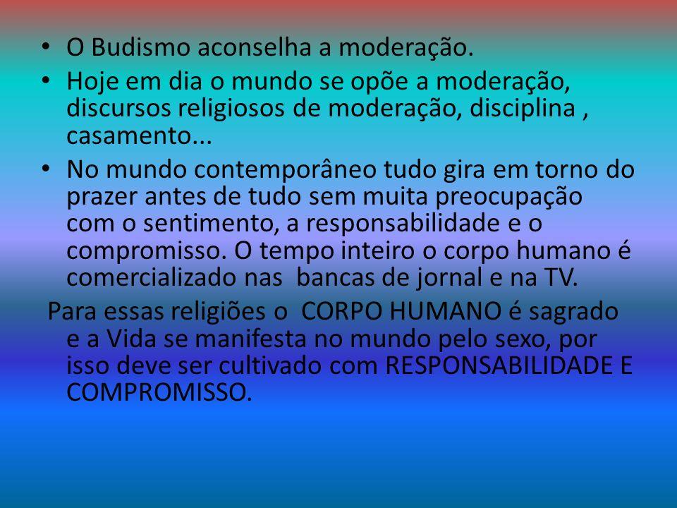 O Budismo aconselha a moderação. Hoje em dia o mundo se opõe a moderação, discursos religiosos de moderação, disciplina, casamento... No mundo contemp