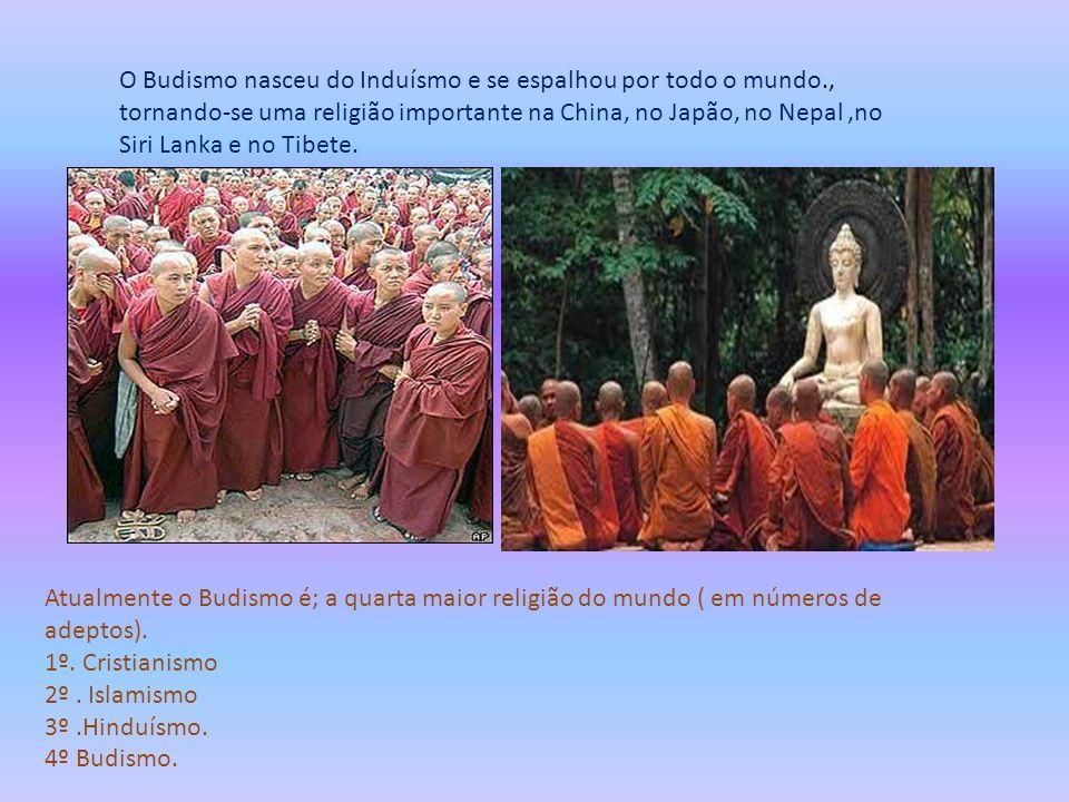 O Budismo nasceu do Induísmo e se espalhou por todo o mundo., tornando-se uma religião importante na China, no Japão, no Nepal,no Siri Lanka e no Tibe