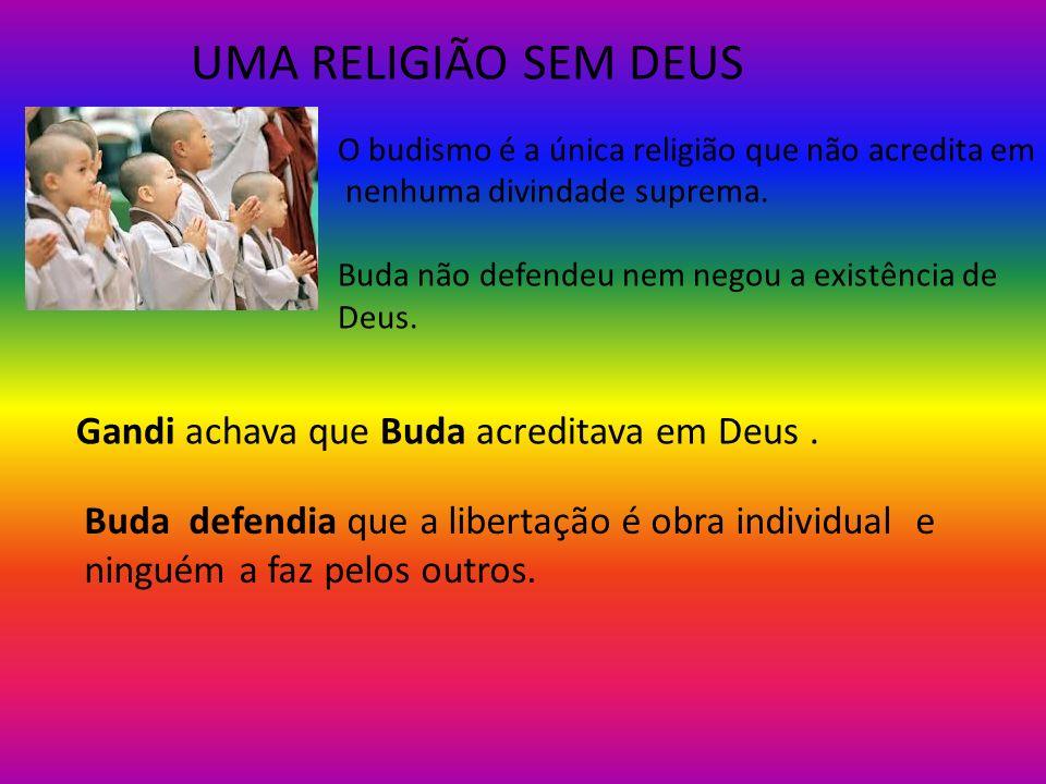 UMA RELIGIÃO SEM DEUS O budismo é a única religião que não acredita em nenhuma divindade suprema. Buda não defendeu nem negou a existência de Deus. Ga